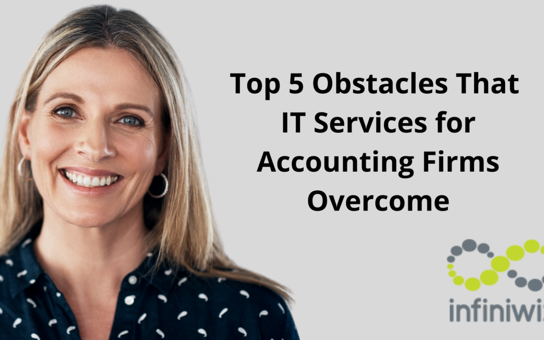 Top 5 Obstacles That IT Services for Accounting Firms Overcome
