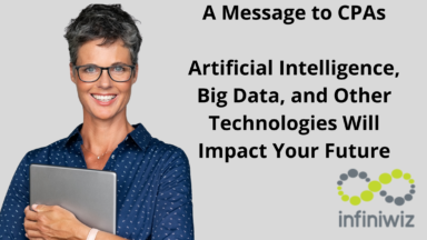 A Message to CPAs: Artificial Intelligence, Big Data, and Other Technologies Will Impact Your Future