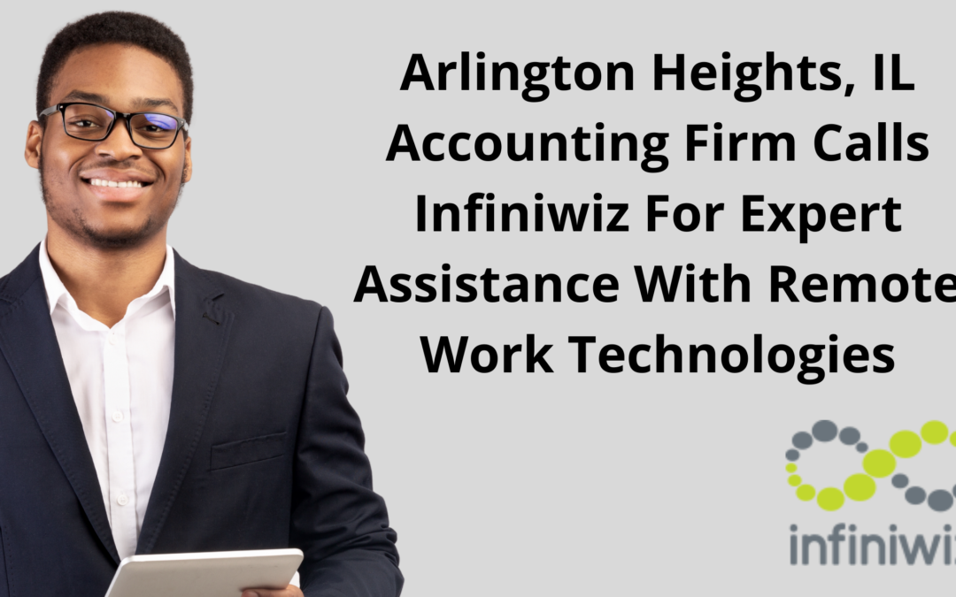 Arlington Heights, IL Accounting Firm Calls Infiniwiz For Expert Assistance With Remote Work Technologies